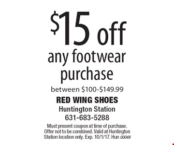 $15 off any footwear purchase between $100-$149.99. Must present coupon at time of purchase. Offer not to be combined. Valid at Huntington Station location only. Exp. 10/1/17. Hun 00049