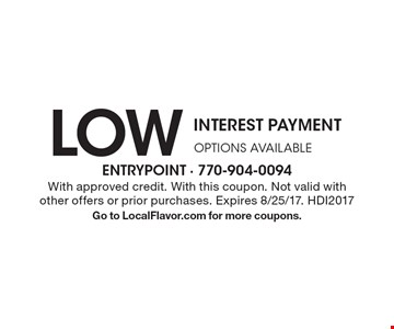LOW INTEREST PAYMENT OPTIONS AVAILABLE. With approved credit. With this coupon. Not valid with other offers or prior purchases. Expires 8/25/17. HDI2017. Go to LocalFlavor.com for more coupons.