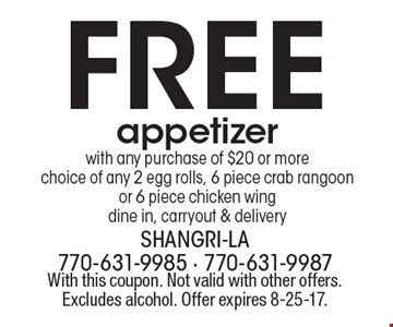 Free appetizer with any purchase of $20 or more choice of any 2 egg rolls, 6 piece crab rangoon or 6 piece chicken wingdine in, carryout & delivery. With this coupon. Not valid with other offers. Excludes alcohol. Offer expires 8-25-17.
