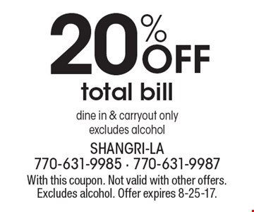 20% Off total bill dine in & carryout only. excludes alcohol. With this coupon. Not valid with other offers. Excludes alcohol. Offer expires 8-25-17.