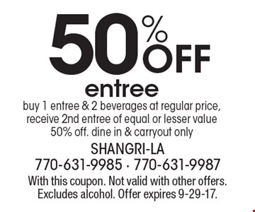 50% off entree, buy 1 entree & 2 beverages at regular price, receive 2nd entree of equal or lesser value 50% off. Dine in & carryout only. With this coupon. Not valid with other offers. Excludes alcohol. Offer expires 9-29-17.
