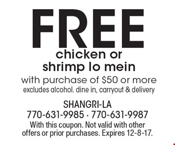 Free chicken or shrimp lo mein with purchase of $50 or more excludes alcohol. dine in, carryout & delivery. With this coupon. Not valid with other offers or prior purchases. Expires 12-8-17.