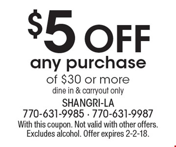 $5 Off any purchase of $30 or more. Dine in & carryout only. With this coupon. Not valid with other offers. Excludes alcohol. Offer expires 2-2-18.