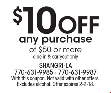 $10 Off any purchase of $50 or more. Dine in & carryout only. With this coupon. Not valid with other offers. Excludes alcohol. Offer expires 2-2-18.