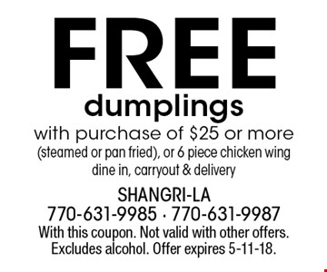 Free dumplings with purchase of $25 or more (steamed or pan fried), or 6 piece chicken wing. dine in, carryout & delivery. With this coupon. Not valid with other offers. Excludes alcohol. Offer expires 5-11-18.