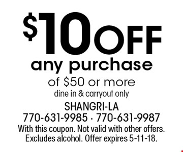 $10 Off any purchase of $50 or more. dine in & carryout only. With this coupon. Not valid with other offers. Excludes alcohol. Offer expires 5-11-18.