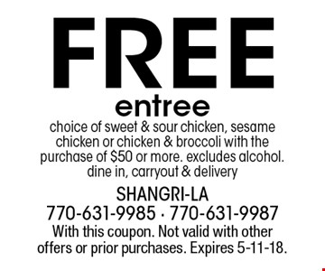 Free entree choice of sweet & sour chicken, sesame chicken or chicken & broccoli with the purchase of $50 or more. excludes alcohol. dine in, carryout & delivery. With this coupon. Not valid with other offers or prior purchases. Expires 5-11-18.