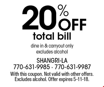 20% Off total bill dine in & carryout only. excludes alcohol. With this coupon. Not valid with other offers. Excludes alcohol. Offer expires 5-11-18.