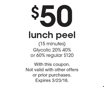 $50 lunch peel (15 minutes) Glycolic 20% 40% or 60% regular $120. With this coupon. Not valid with other offers or prior purchases. Expires 3/23/18.