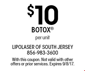 $10 Botox per unit. With this coupon. Not valid with other offers or prior services. Expires 9/8/17.