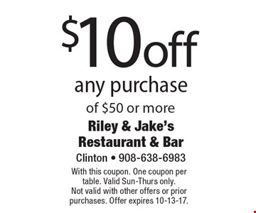 $10 off any purchase of $50 or more. With this coupon. One coupon per table. Valid Sun-Thurs only. Not valid with other offers or prior purchases. Offer expires 10-13-17.