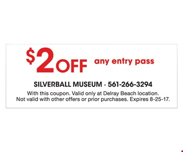 $2 OFF any entry pass. With this coupon. Valid at Delray Beach location. Not valid with other  offers or prior purchases. Expires 8-25-17.