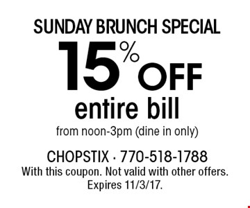 Sunday Brunch Special 15% off entire bill from noon-3pm (dine in only). With this coupon. Not valid with other offers. Expires 11/3/17.