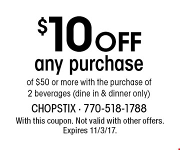 $10 off any purchase of $50 or more with the purchase of 2 beverages (dine in & dinner only). With this coupon. Not valid with other offers. Expires 11/3/17.