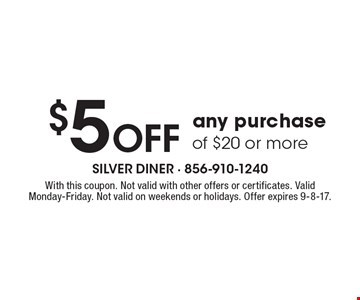 $5 Off any purchase of $20 or more. With this coupon. Not valid with other offers or certificates. Valid Monday-Friday. Not valid on weekends or holidays. Offer expires 9-8-17.