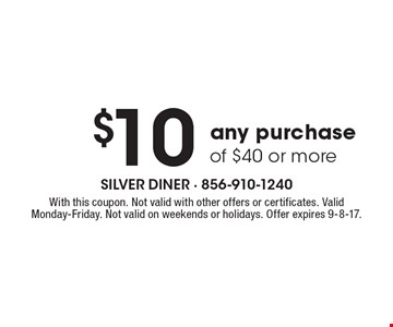 $10 Off any purchase of $40 or more. With this coupon. Not valid with other offers or certificates. Valid Monday-Friday. Not valid on weekends or holidays. Offer expires 9-8-17.