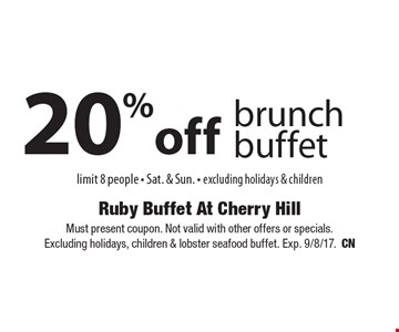 20% off brunch buffet limit 8 people - Sat. & Sun. - excluding holidays & children. Must present coupon. Not valid with other offers or specials. Excluding holidays, children & lobster seafood buffet. Exp. 9/8/17.CN