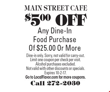 $5.00 OFF Any Dine-In Food Purchase Of $25.00 Or More. Dine-in only. Sorry, not valid for carry-out.Limit one coupon per check per visit. Alcohol purchases excluded.Not valid with other discounts or specials. Expires  10-2-17. Go to LocalFlavor.com for more coupons.