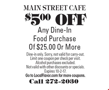 $5.00 OFF Any Dine-In Food Purchase Of $25.00 Or More. Dine-in only. Sorry, not valid for carry-out.Limit one coupon per check per visit.Alcohol purchases excluded.Not valid with other discounts or specials. Expires  10-2-17. Go to LocalFlavor.com for more coupons.
