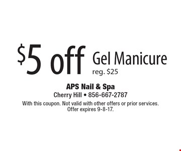$5 off Gel Manicure. Reg. $25. With this coupon. Not valid with other offers or prior services. Offer expires 9-8-17.