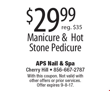 $29.99 for a Manicure & Hot Stone Pedicure. Reg. $35. With this coupon. Not valid with other offers or prior services. Offer expires 9-8-17.
