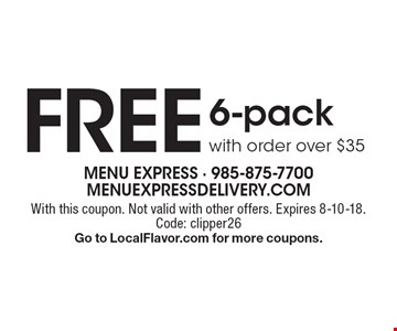 Free 6-pack with order over $35. With this coupon. Not valid with other offers. Expires 8-10-18. Code: clipper26 Go to LocalFlavor.com for more coupons.