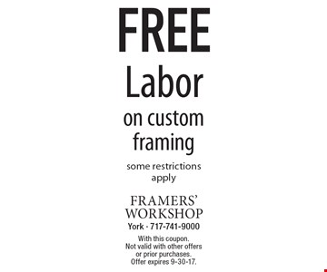 FREE Labor on custom framing. Some restrictions apply. With this coupon. Not valid with other offers or prior purchases.Offer expires 9-30-17.