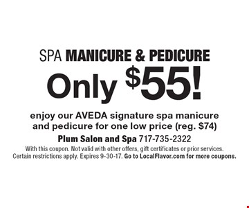 Only $55! Spa Manicure & Pedicure. Enjoy our AVEDA signature spa manicure and pedicure for one low price (reg. $74). With this coupon. Not valid with other offers, gift certificates or prior services.Certain restrictions apply. Expires 9-30-17. Go to LocalFlavor.com for more coupons.