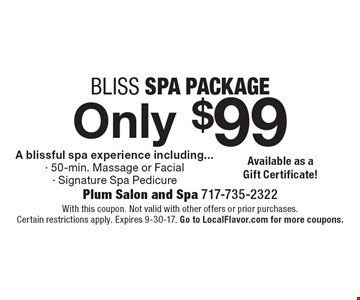 Only $99 bliss spa package. A blissful spa experience including 50-min. Massage or Facial, Signature Spa Pedicure. With this coupon. Not valid with other offers or prior purchases. Certain restrictions apply. Expires 9-30-17. Go to LocalFlavor.com for more coupons.
