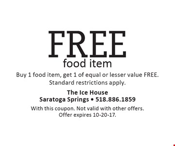 FREE food item Buy 1 food item, get 1 of equal or lesser value FREE. Standard restrictions apply. With this coupon. Not valid with other offers. Offer expires 10-20-17.
