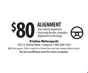 $80 ALIGNMENT. Four wheel alignment. Featuring Hunter computer	alignment technology. With this coupon. Offer is valid for a limited time and may change without notice. Go to LocalFlavor.com for more coupons.