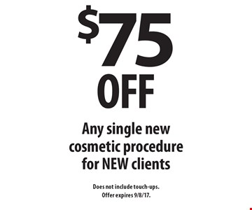 $75 off Any single new cosmetic procedure for NEW clients. Does not include touch-ups.Offer expires 9/8/17.