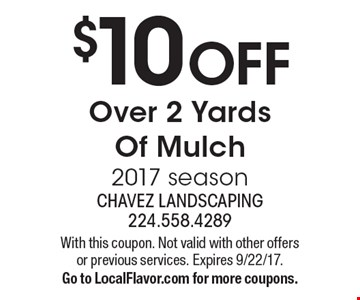 $10 OFF Over 2 Yards Of Mulch 2017 season. With this coupon. Not valid with other offers or previous services. Expires 9/22/17.Go to LocalFlavor.com for more coupons.