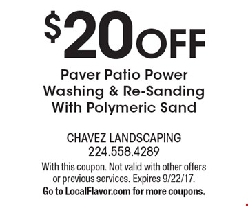 $20 OFF Paver Patio Power Washing & Re-Sanding With Polymeric Sand. With this coupon. Not valid with other offers or previous services. Expires 9/22/17.Go to LocalFlavor.com for more coupons.