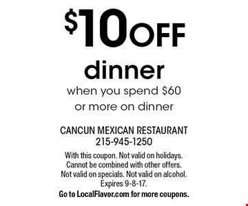 $10 OFF dinner when you spend $60 or more on dinner. With this coupon. Not valid on holidays. Cannot be combined with other offers. Not valid on specials. Not valid on alcohol. Expires 9-8-17. Go to LocalFlavor.com for more coupons.