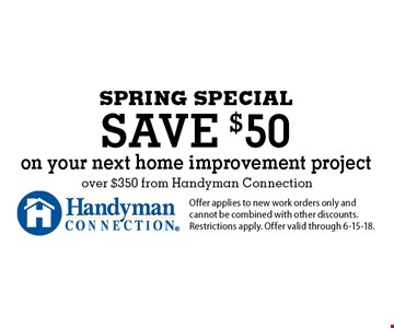 SPRING SPECIAL save $50 on your next home improvement project over $350 from Handyman Connection. Offer applies to new work orders only and cannot be combined with other discounts. Restrictions apply. Offer valid through 6-15-18.