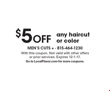 $5 Off any haircut or color. With this coupon. Not valid with other offers or prior services. Expires 12-1-17.Go to LocalFlavor.com for more coupons.