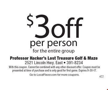 $3 off per person for the entire group. With this coupon. Cannot be combined with any other discount offer. Coupon must be presented at time of purchase and is only good for first game. Expires 9-30-17.Go to LocalFlavor.com for more coupons.