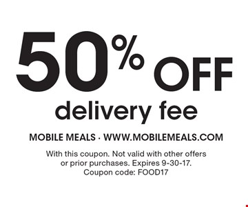 50% off delivery fee. With this coupon. Not valid with other offers or prior purchases. Expires 9-30-17. Coupon code: FOOD17