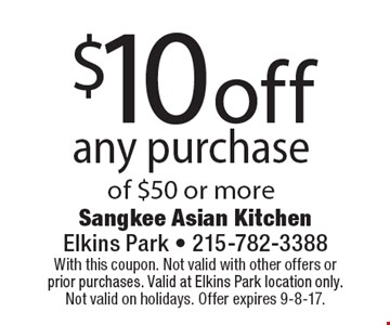 $10 off any purchase of $50 or more. With this coupon. Not valid with other offers or prior purchases. Valid at Elkins Park location only. Not valid on holidays. Offer expires 9-8-17.