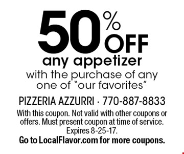 50% OFF any appetizerwith the purchase of any one of