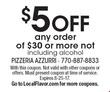 $5 OFF any order of $30 or more not including alcohol. With this coupon. Not valid with other coupons or offers. Must present coupon at time of service. Expires 8-25-17. Go to LocalFlavor.com for more coupons.