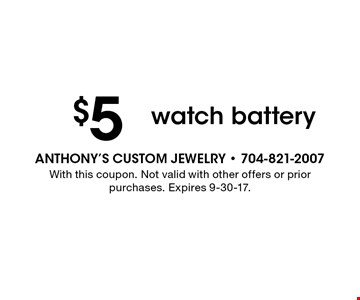 $5 watch battery. With this coupon. Not valid with other offers or prior purchases. Expires 9-30-17.