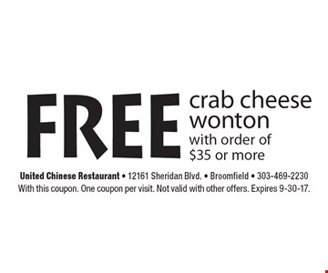 free crab cheese wonton with order of $35 or more. With this coupon. One coupon per visit. Not valid with other offers. Expires 9-30-17.