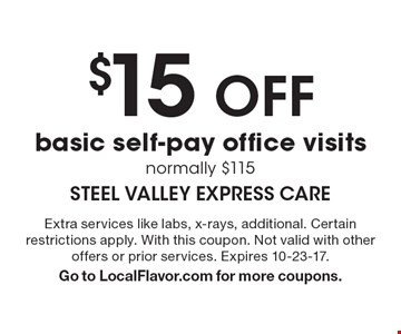 $15 off basic self-pay office visits normally $115. Extra services like labs,  x-rays, additional. Certain restrictions apply. With this coupon. Not valid with other offers or prior services. Expires 10-23-17. Go to LocalFlavor.com for more coupons.