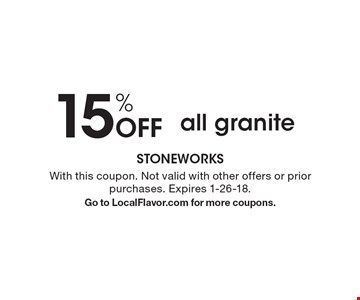 15% off all granite. With this coupon. Not valid with other offers or prior purchases. Expires 1-26-18. Go to LocalFlavor.com for more coupons.