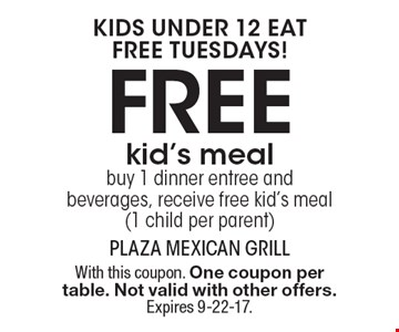 kids under 12 eat free tuesdays! Free kid's meal buy 1 dinner entree and beverages, receive free kid's meal (1 child per parent). With this coupon. One coupon per table. Not valid with other offers. Expires 9-22-17.