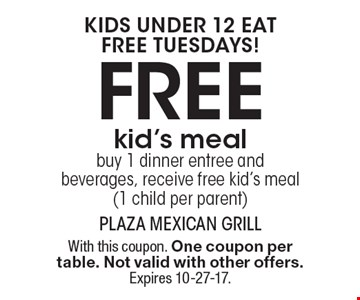 Free kid's meal! kids under 12 eat free Tuesdays! buy 1 dinner entree and beverages, receive free kid's meal (1 child per parent). With this coupon. One coupon per table. Not valid with other offers. Expires 10-27-17.