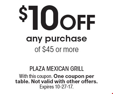 $10 Off any purchase of $45 or more. With this coupon. One coupon per table. Not valid with other offers. Expires 10-27-17.