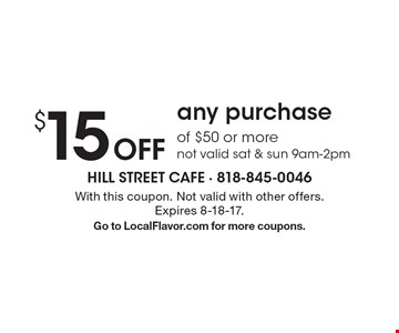 $15 Off any purchase of $50 or more. Not valid sat & sun 9am-2pm. With this coupon. Not valid with other offers.Expires 8-18-17. Go to LocalFlavor.com for more coupons.